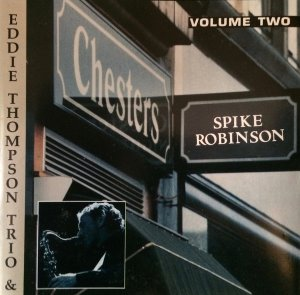 Spike Robinson & Eddie Thompson Trio / At Chesters Volume Two