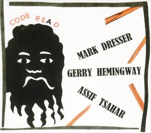 Mark Dresser, Gerry Hemingway, Assif Tsahar / Code Re(a)d (DIGI-PAK)