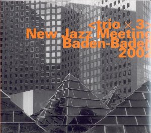 Trio x 3 / New Jazz Meeting Baden-Baden 2002 (2CD, DIGI-PAK)
