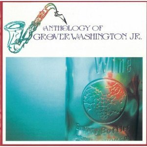 Grover Washington Jr. / Anthology of Grover Washington Jr.