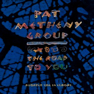 Pat Metheny Group / The Road to You: Recorded Live in Europe (재발매, REMASTERED)
