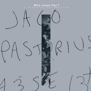V.A. / Who Loves You: Tribute to Jaco Pastorius